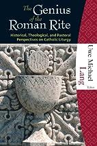 The Genius of the Roman Rite: Historical,…