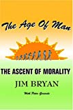 Jim Bryan: The Age Of Man: The Ascent Of Morality