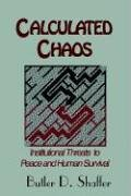 Calculated Chaos by Butler D Shaffer