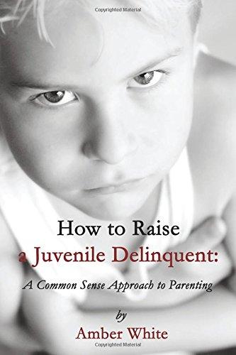 how-to-raise-a-juvenile-delinquent-a-common-sense