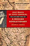 Chance, Joseph E.: Jose Maria De Jesus Carvajal: The Life And Times of a Mexican Revolutionary
