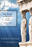 Scully, Vincent: The Earth, the Temple, and the Gods: Greek Sacred Architecture