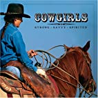 Cowgirls: Strong, Savvy, Spirited by Willow…