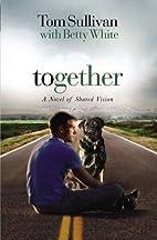 Together: A Novel of Shared Vision by Tom…