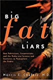 Chafetz, Morris E.: Big Fat Liars: How Politicians, Corporations, And The Media Use Science And Statistics To Manipulate The Public