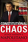 Andrew P. Napolitano: Constitutional Chaos: What Happens When the Government Breaks Its Own Laws