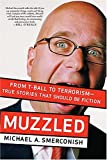Michael Smerconish: Muzzled: From T-Ball to Terrorism-True Stories That Should Be Fiction