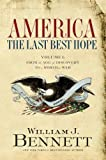 Bennett, William J.: America, The Last Best Hope: From the Age of Discovery to a World of War 1492-1914