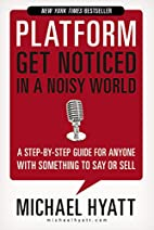 Platform: Get Noticed in a Noisy World by…