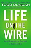 Duncan, Todd: Life on the Wire: Avoid Burnout and Succeed in Work and Life