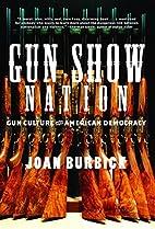 Gun Show Nation: Gun Culture and American…