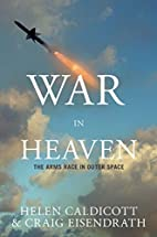 War in Heaven: The Arms Race in Outer Space…