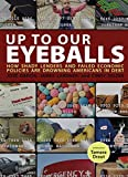James Lardner: Up to Our Eyeballs: The Hidden Truths and Consequences of Debt in Today's America