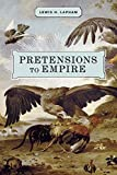 Lapham, Lewis: Pretensions to Empire: Notes on the Criminal Folly of the Bush Administration