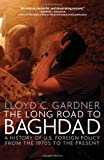 Gardner, Lloyd C.: LONG ROAD TO BAGHDAD: The Making of America's New Longest War