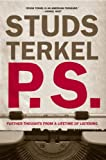 Terkel, Studs: P.S.: Further Thoughts from a Lifetime of Listening