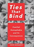 Schulman, Sarah: Ties That Bind: Familial Homophobia and Its Consequences