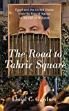 Gardner, Lloyd C.: The Road to Tahrir Square: Egypt and the United States from the Rise of Nasser to the Fall of Mubarak