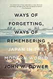 Dower, John W.: Ways of Forgetting, Ways of Remembering: Japan in the Modern World