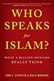 Esposito, John L.: Who Speaks For Islam?: What a Billion Muslims Really Think