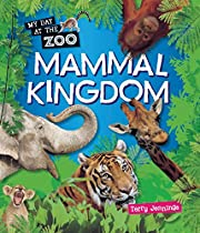 Mammal Kingdom (My Day at the Zoo) by Terry…