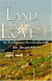 Allen, Brad: The Land God Chose To Love