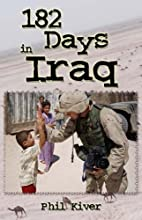 182 Days in Iraq by Phil Kiver