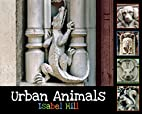 Urban Animals by Isabel T. Hill