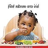 Maria A. Fiol: Que sabroso arco iris! (Libro de Comidas de Colores) (Spanish Edition)