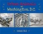 Urban Animals of Washington, D.C. by Isabel…