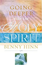 Going Deeper with the Holy Spirit by Benny…
