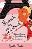 Reche, Yvette: French For Le Snob: Adding Panache To Your Everyday Conversations