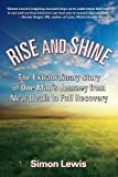 Lewis, Simon: Rise and Shine: The Extraordinary Story of One Man's Journey from Near Death to Full Recovery