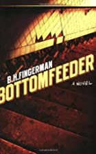 Bottomfeeder by B.H. Fingerman