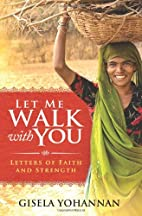 Let Me Walk with You by Gisela Yohannan