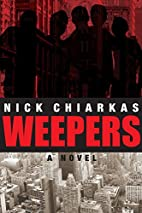 Weepers (a novel by Nick Chiarkas) by Nick…