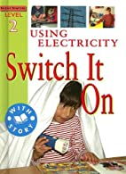 Using Electricity: Switch It On (Science…
