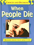 When People Die (Choices and Decisions) by…