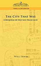 The City That Was, A Requiem of Old San…