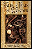 Kiernan, Caitlin R.: Tales of Pain and Wonder
