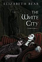 The White City by Elizabeth Bear