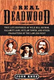 Ames, John: The Real Deadwood: True Life Histories of Wild Bill Hickok, Calamity Jane, Outlaw Towns, and Other Characters of the Lawless West