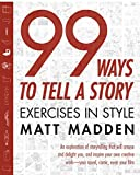 Madden, Matt: 99 Ways to Tell a Story: Exercises in Style