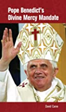 Pope Benedict's Divine Mercy Mandate by…