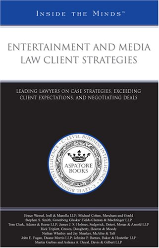 entertainment-and-media-law-client-strategies-leading-lawyers-on-case-strategies-exceeding-client-expectations-and-negotiating-deals-inside-the-minds