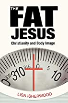 The Fat Jesus: Christianity and Body Image…