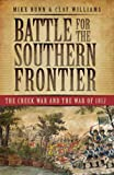 Mike Bunn: Battle for the Southern Frontier: The Creek War and the War of 1812