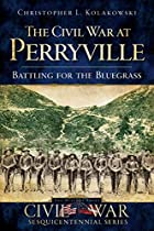 The Civil War at Perryville (KY): Battling…