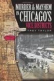 Troy Taylor: Murder & Mayhem in Chicago's Vice Districts (IL) (Murder and Mayhem in Chicago)