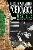 Troy Taylor: Murder & Mayhem on Chicago's West Side (IL)